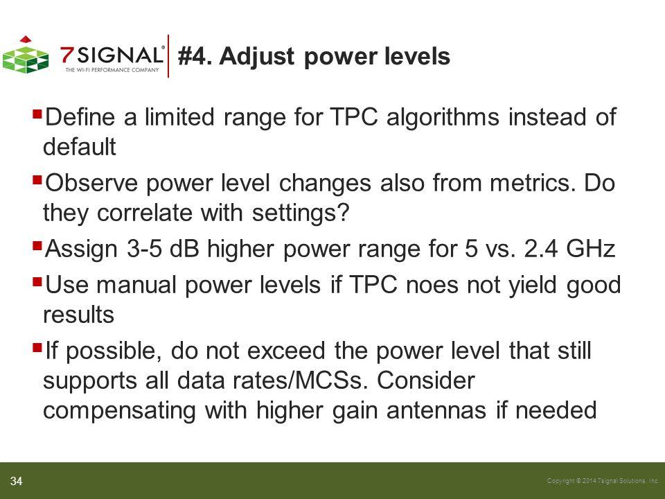 Copyright © 2014 7signal Solutions, Inc. #4. Adjust power levels  Define a limited range for TPC algorithms instead of default  Observe power level