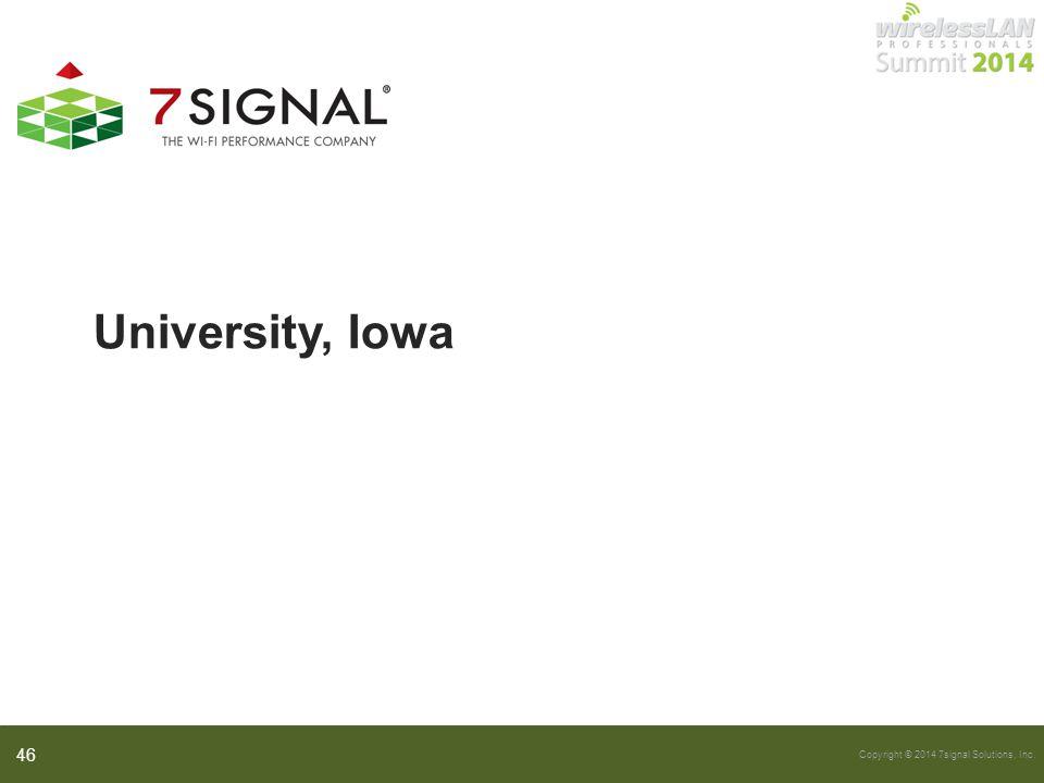 Copyright © 2014 7signal Solutions, Inc. University, Iowa 46