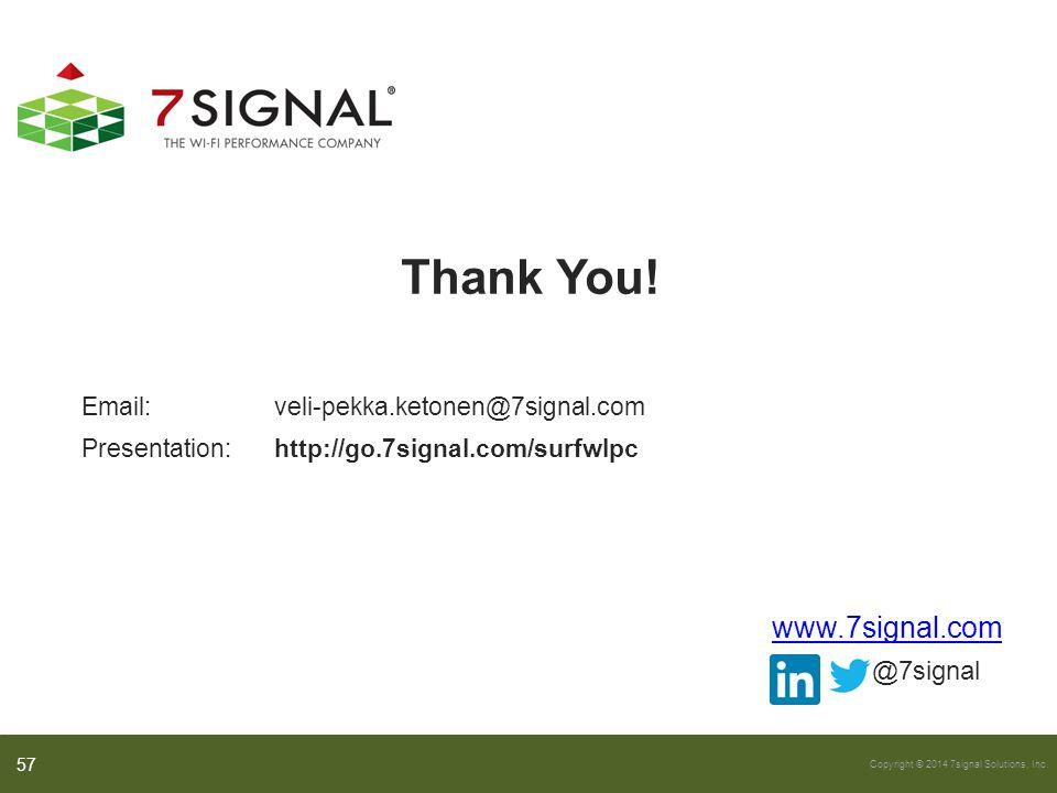 Copyright © 2014 7signal Solutions, Inc. Thank You! 57 www.7signal.com @7signal Email: veli-pekka.ketonen@7signal.com Presentation:http://go.7signal.c