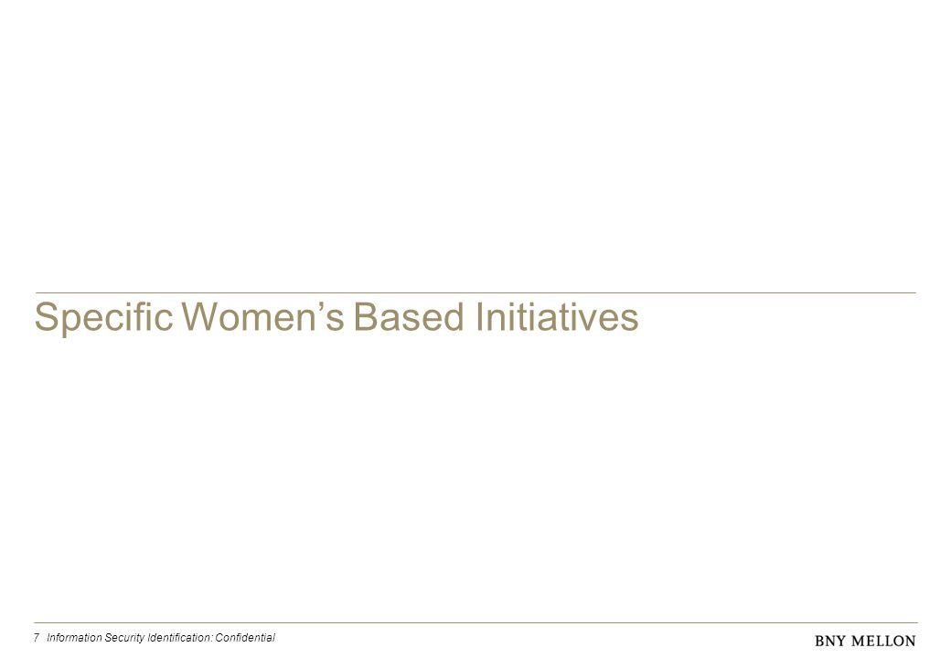 Information Security Identification: Confidential 7 Specific Women's Based Initiatives
