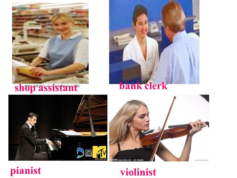 shop assistant bank clerk pianist violinist