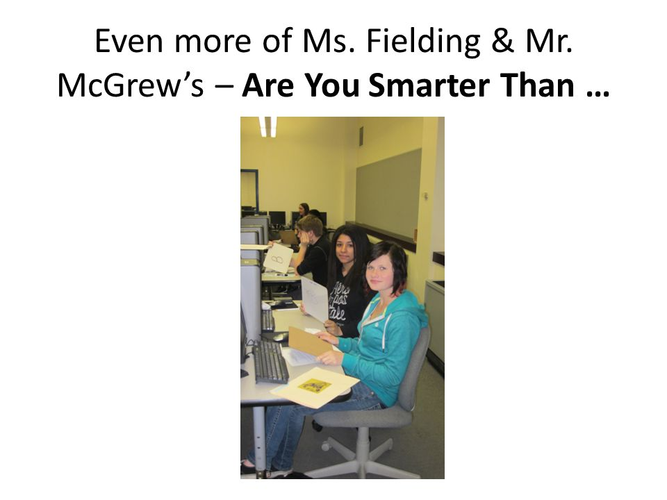Even more of Ms. Fielding & Mr. McGrew's – Are You Smarter Than …
