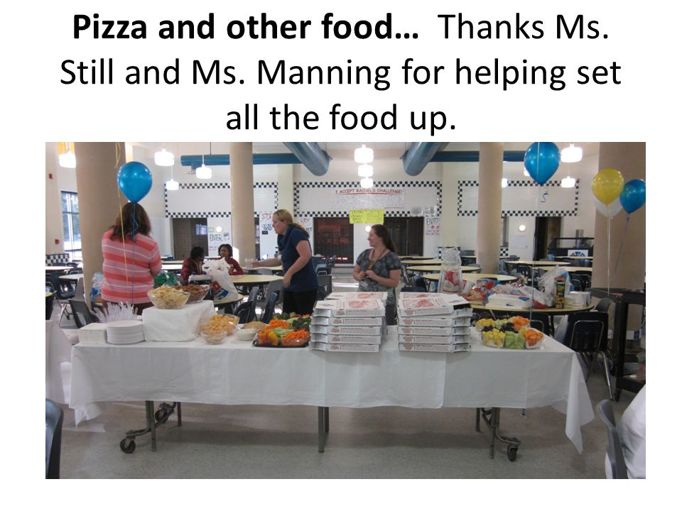 Pizza and other food… Thanks Ms. Still and Ms. Manning for helping set all the food up.