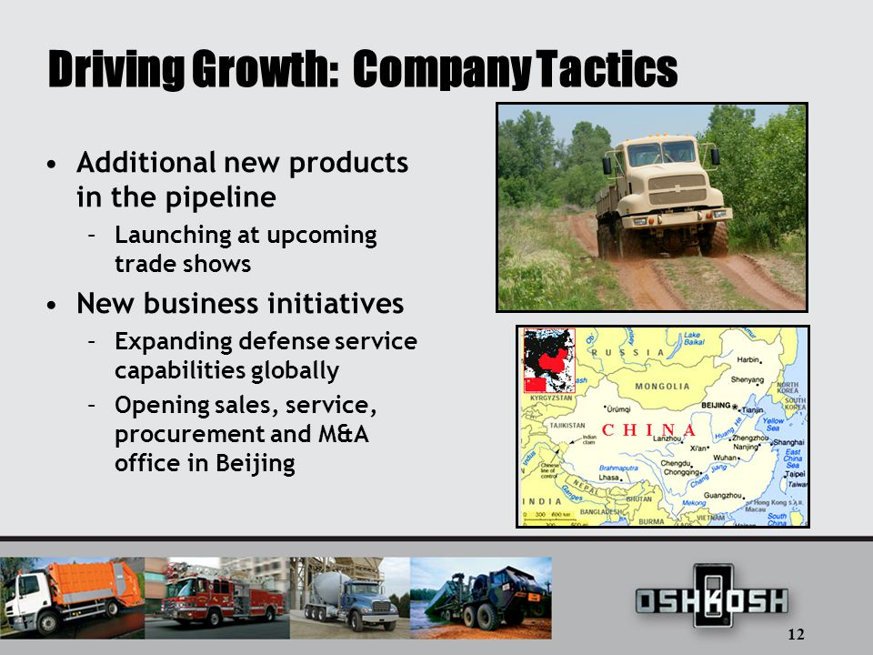 12 Driving Growth: Company Tactics Additional new products in the pipeline –Launching at upcoming trade shows New business initiatives –Expanding defense service capabilities globally –Opening sales, service, procurement and M&A office in Beijing