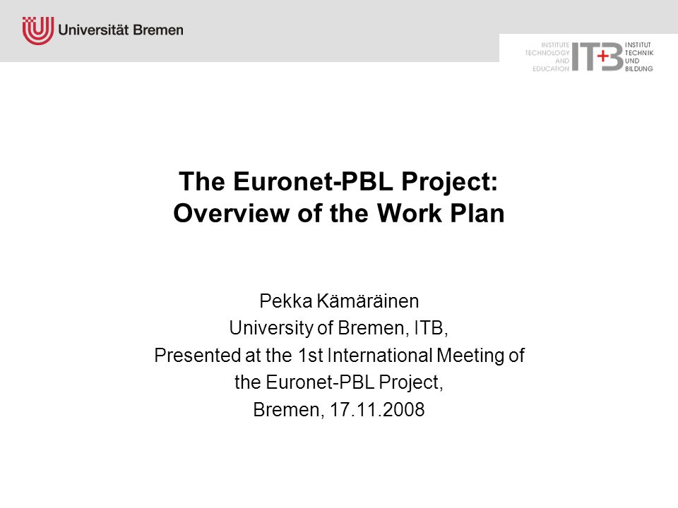 www.itb.uni-bremen.de Contents Introduction: Outline of the Euronet-PBL project WP 1: Coordination and management WP 2: Background analyses (univ.