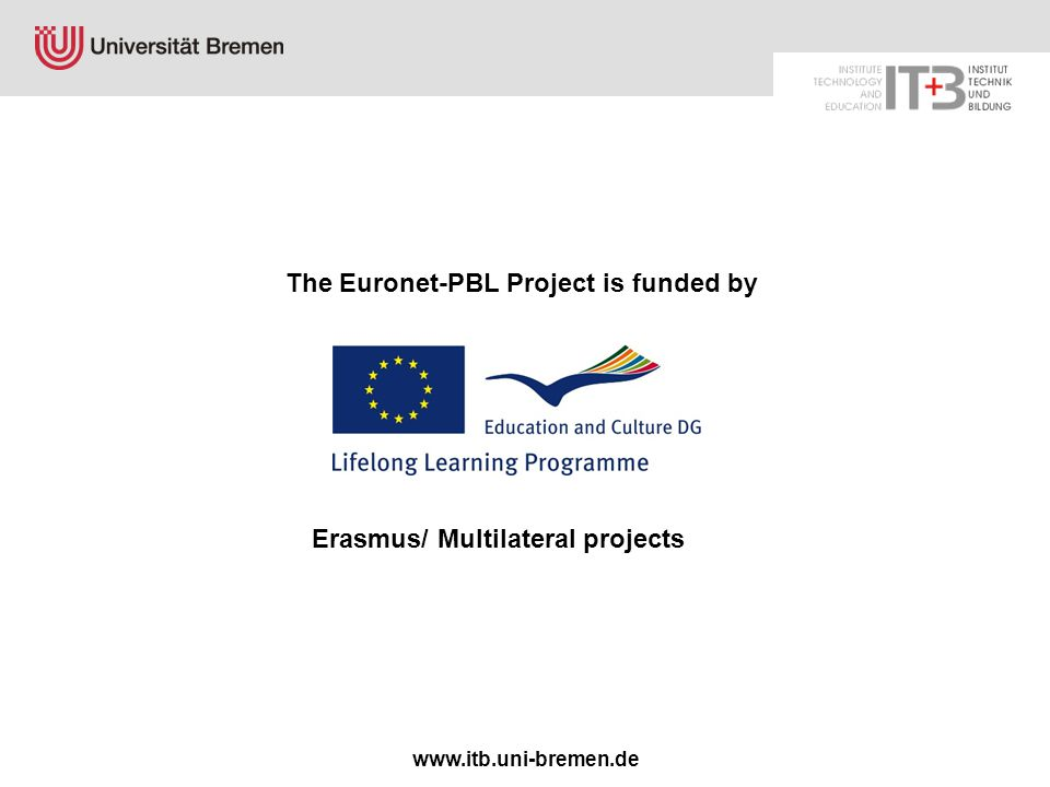 www.itb.uni-bremen.de The Euronet-PBL Project is funded by Erasmus/ Multilateral projects