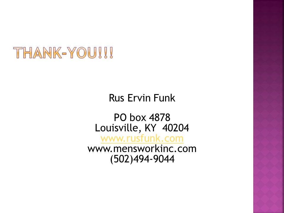 Rus Ervin Funk PO box 4878 Louisville, KY 40204 www.rusfunk.com www.mensworkinc.com (502)494-9044