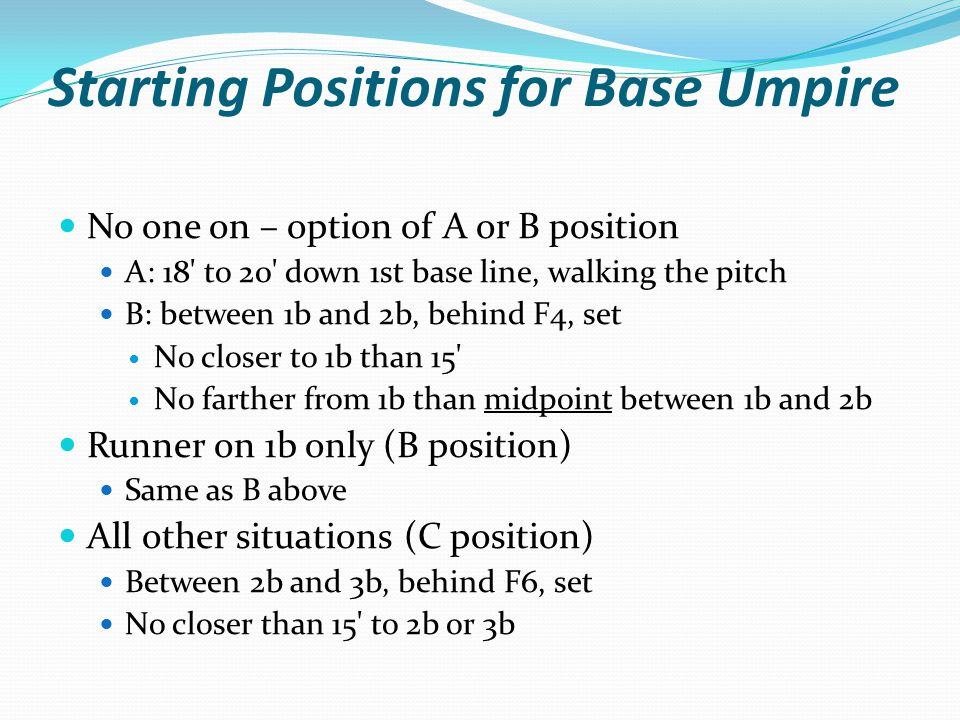 Base Umpire Responsibilities All plays/touch at 1b, 2b (angle to throw) First play from infielder at 1b, 2b, 3b Plays /touch on BR at 3b All steals an