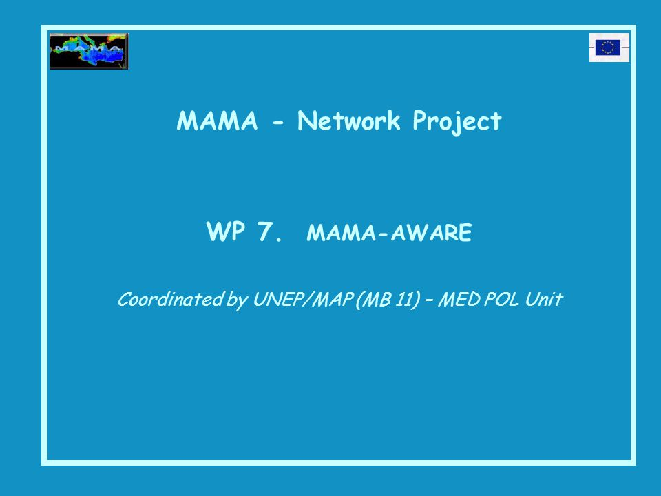 MAMA - Network Project WP 7. MAMA-AWARE Coordinated by UNEP/MAP (MB 11) – MED POL Unit