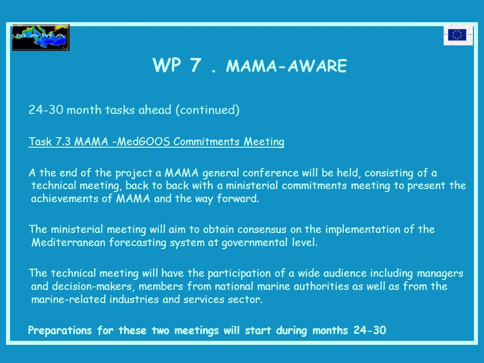 WP 7. MAMA-AWARE 24-30 month tasks ahead (continued) Task 7.3 MAMA -MedGOOS Commitments Meeting A the end of the project a MAMA general conference wil