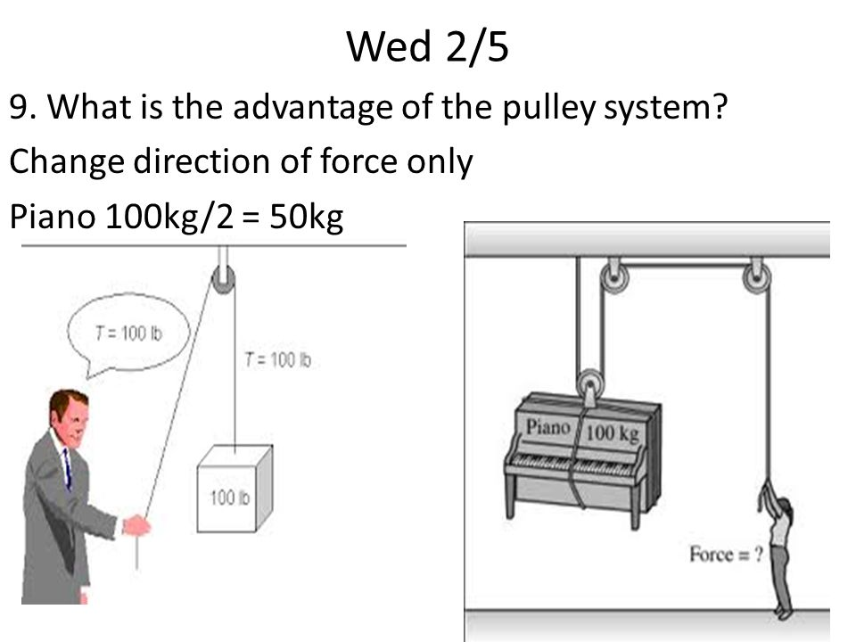 Wed 2/5 9. What is the advantage of the pulley system.