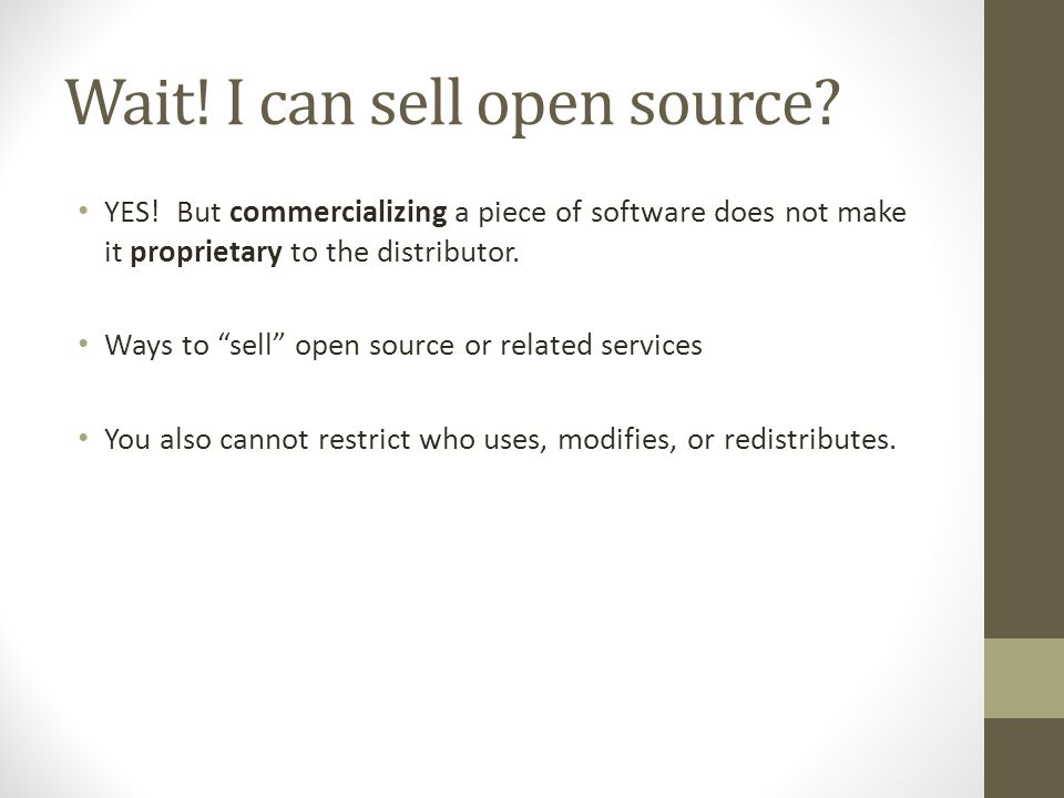 "Wait! I can sell open source? YES! But commercializing a piece of software does not make it proprietary to the distributor. Ways to ""sell"" open source"