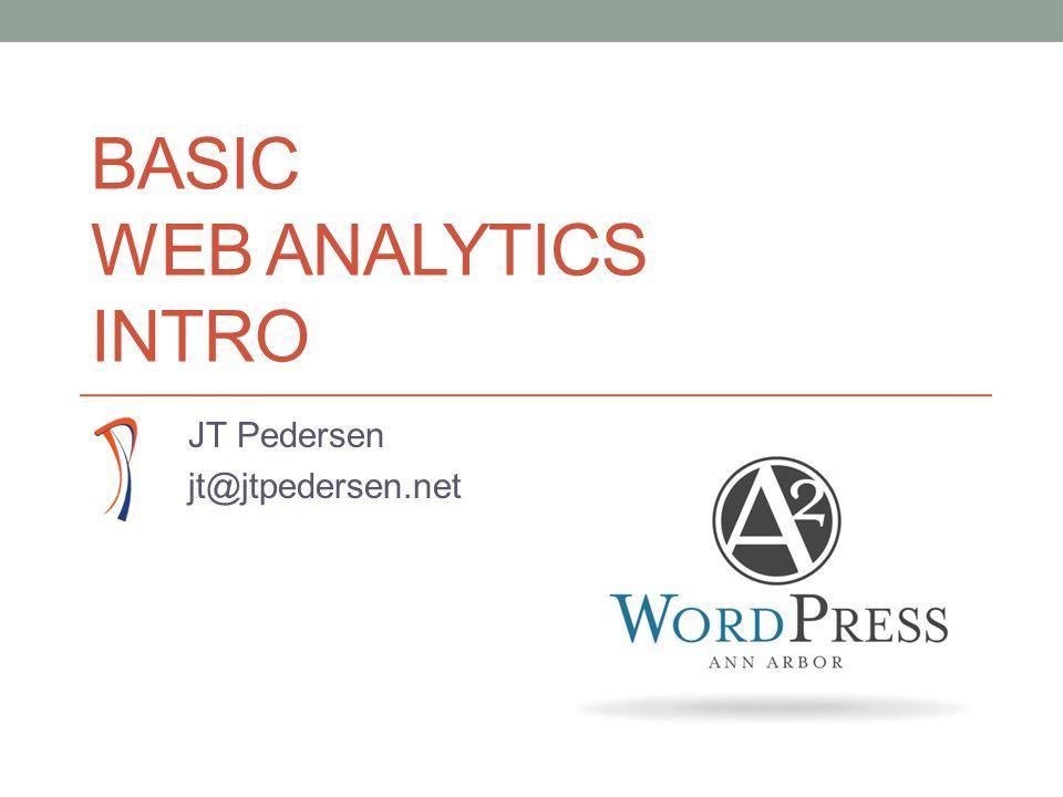 BASIC WEB ANALYTICS INTRO JT Pedersen jt@jtpedersen.net