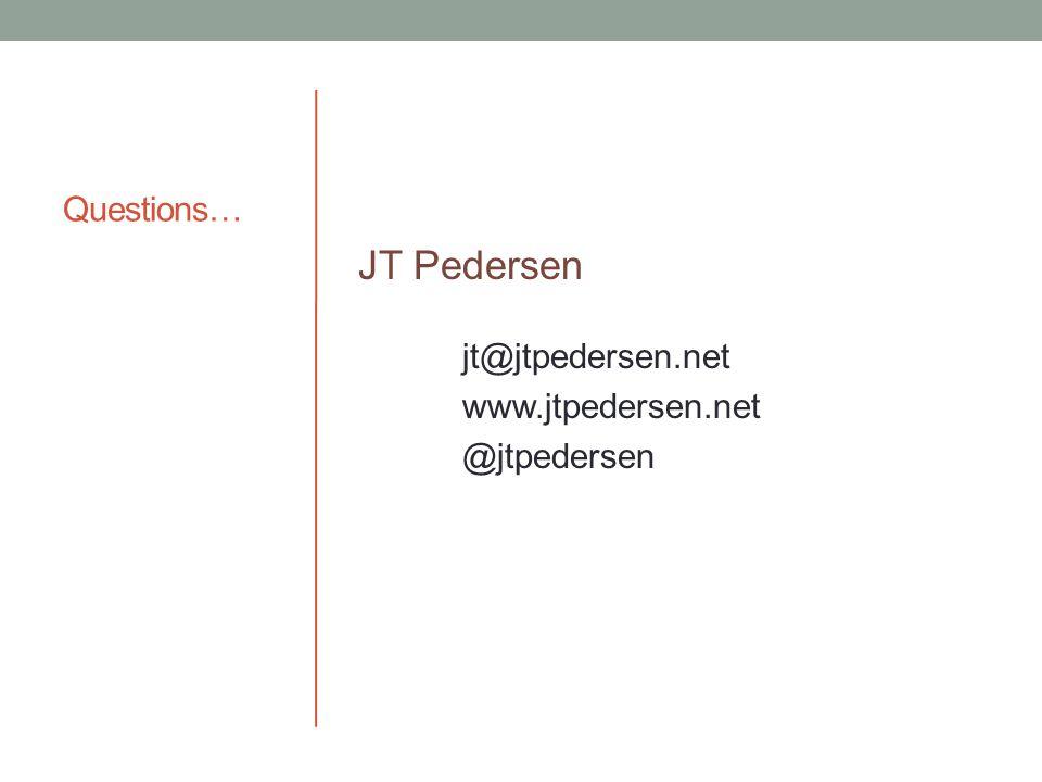 Questions… JT Pedersen jt@jtpedersen.net www.jtpedersen.net @jtpedersen