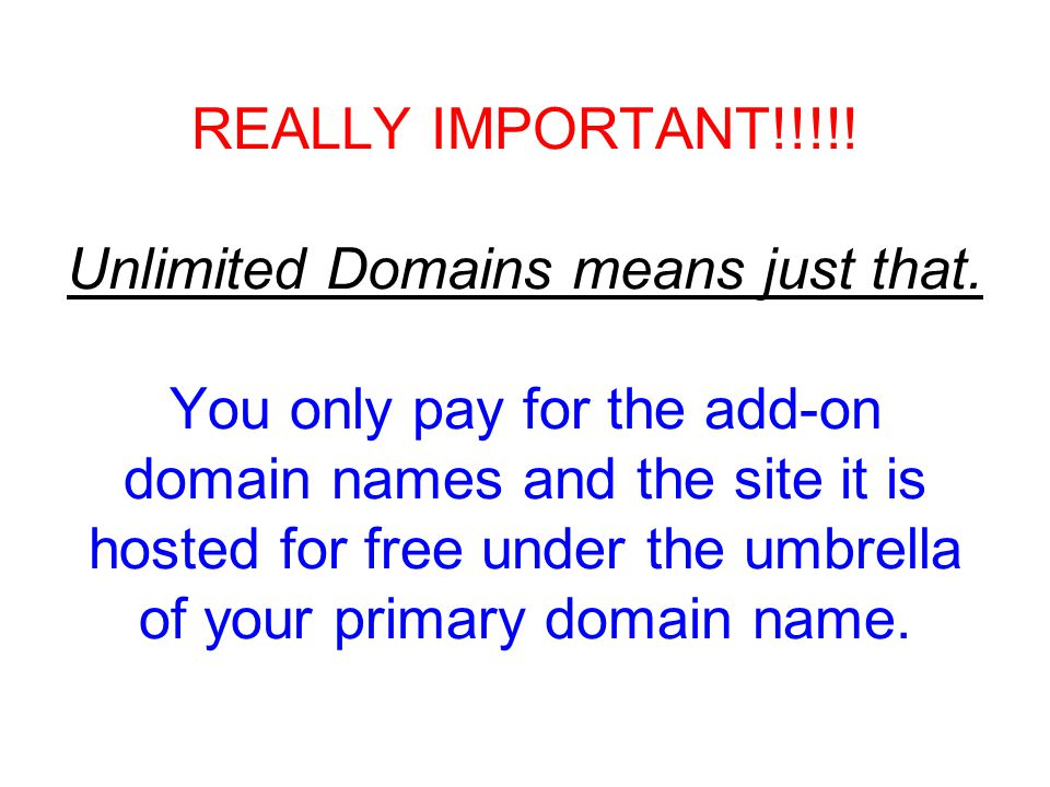 REALLY IMPORTANT!!!!.Unlimited Domains means just that.