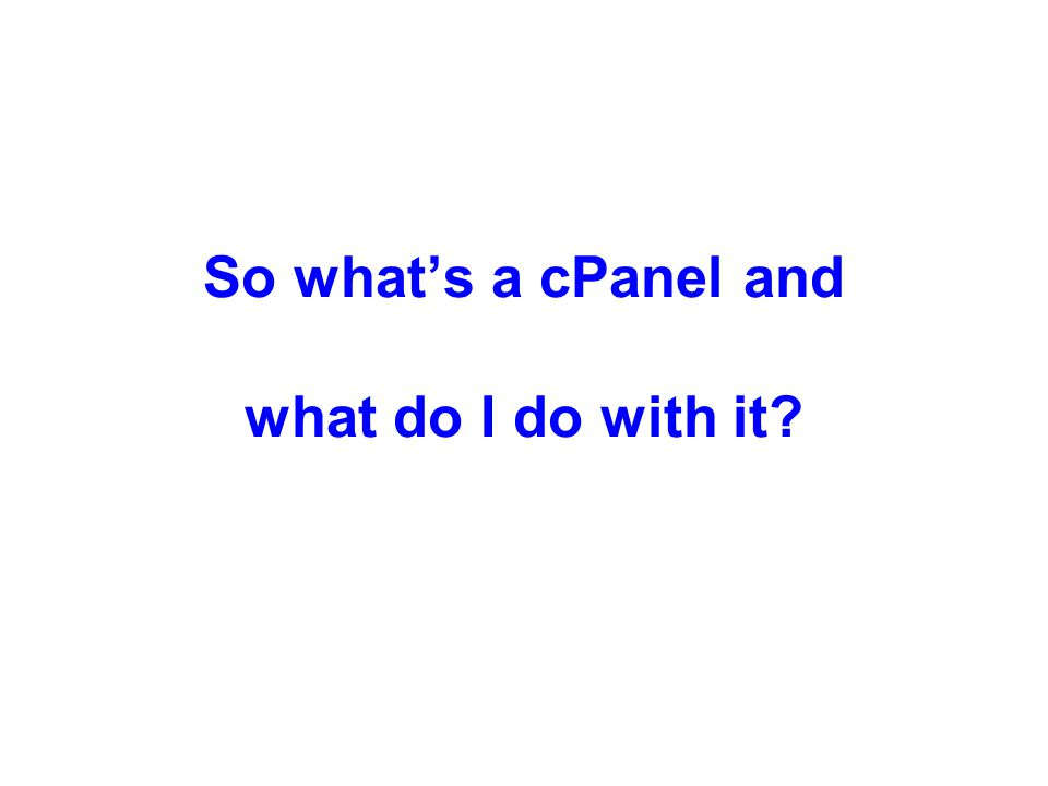 So what's a cPanel and what do I do with it?