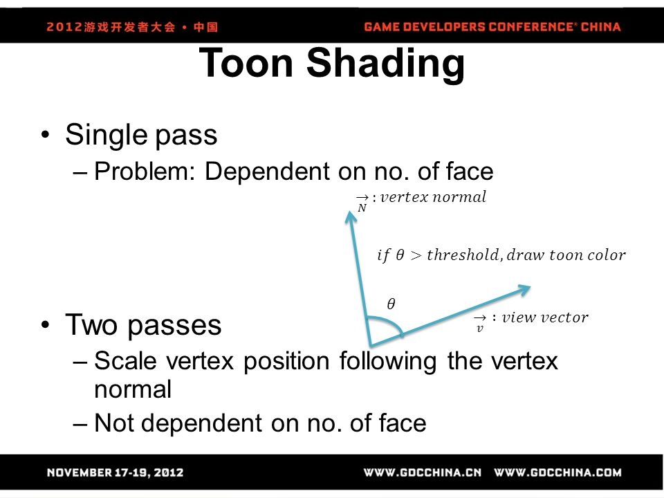 Toon Shading Single pass –Problem: Dependent on no. of face Two passes –Scale vertex position following the vertex normal –Not dependent on no. of fac