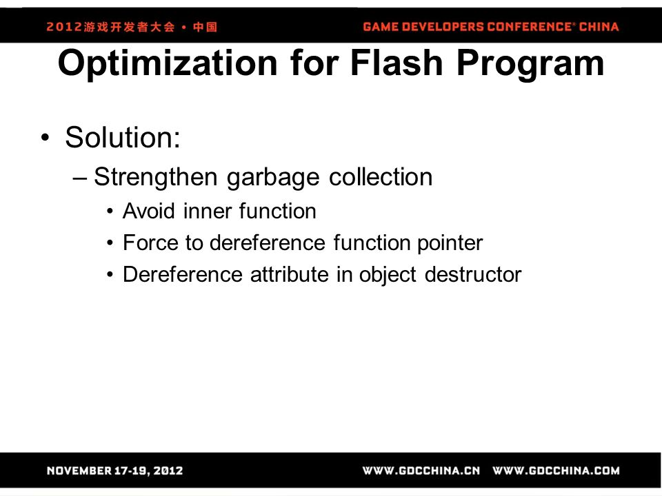 Optimization for Flash Program Solution: –Strengthen garbage collection Avoid inner function Force to dereference function pointer Dereference attribu