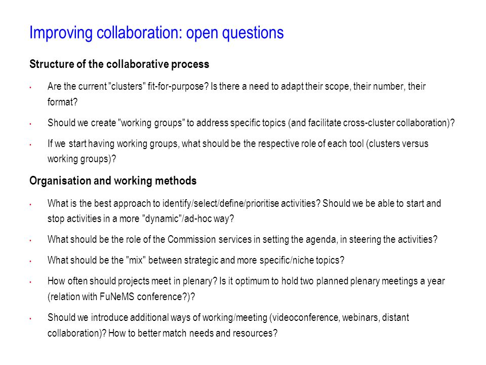 Improving collaboration: open questions Structure of the collaborative process Are the current clusters fit-for-purpose.