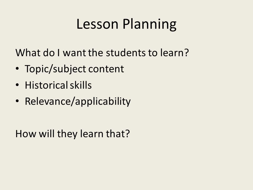 Lesson Planning What do I want the students to learn.