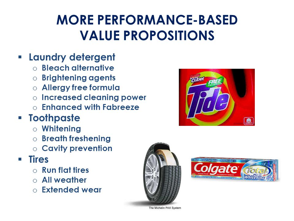 MORE PERFORMANCE-BASED VALUE PROPOSITIONS  Laundry detergent o Bleach alternative o Brightening agents o Allergy free formula o Increased cleaning po