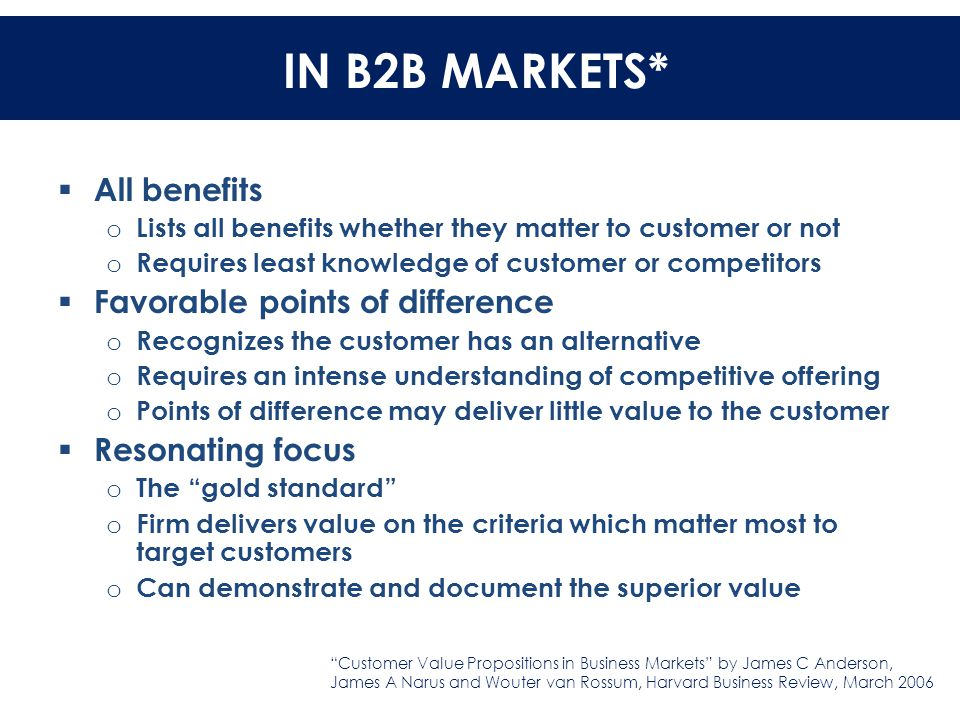 IN B2B MARKETS  All benefits o Lists all benefits whether they matter to customer or not o Requires least knowledge of customer or competitors  Favo