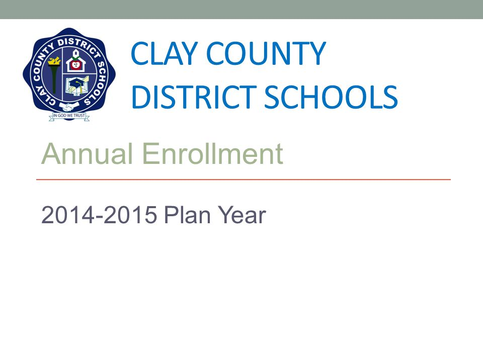 CLAY COUNTY DISTRICT SCHOOLS Annual Enrollment 2014-2015 Plan Year