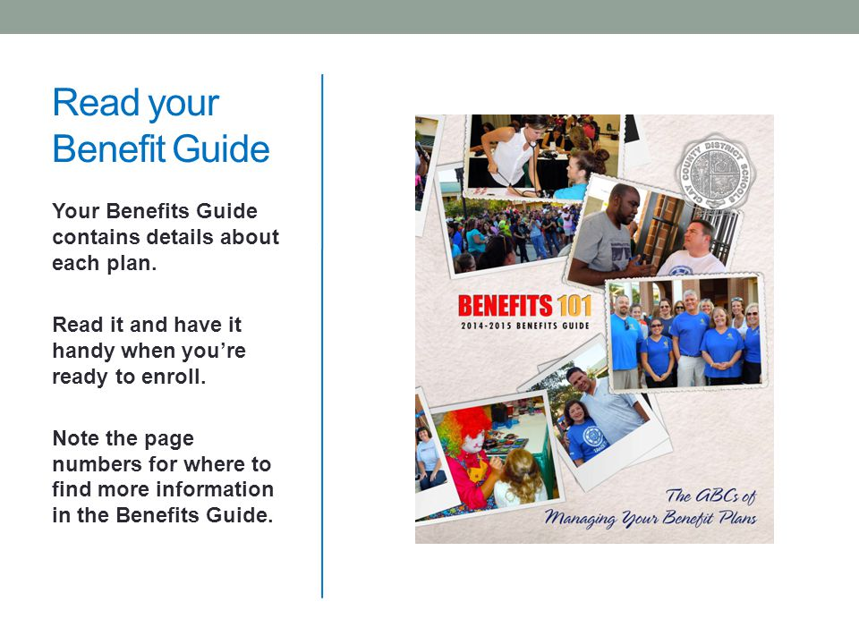 Read your Benefit Guide Your Benefits Guide contains details about each plan.