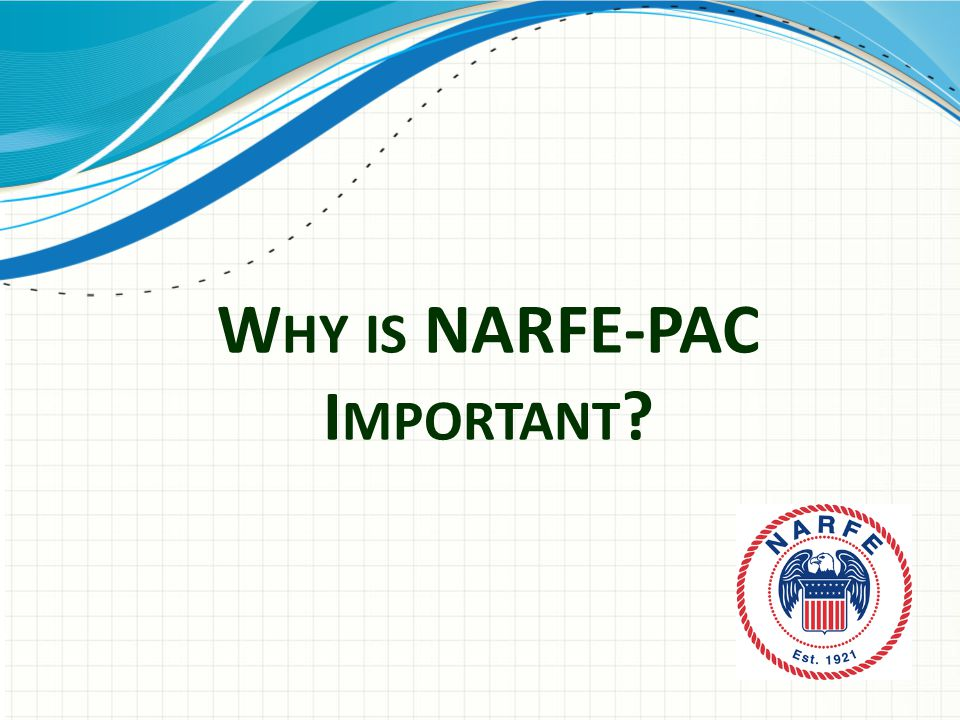 W HY IS NARFE-PAC I MPORTANT