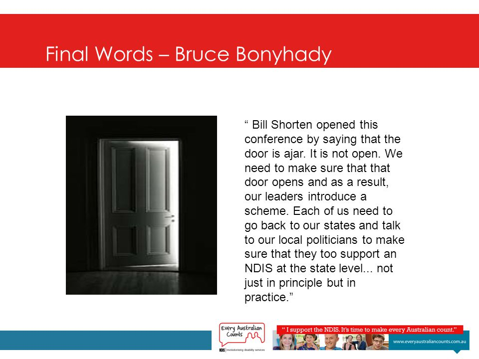 Final Words – Bruce Bonyhady Bill Shorten opened this conference by saying that the door is ajar.