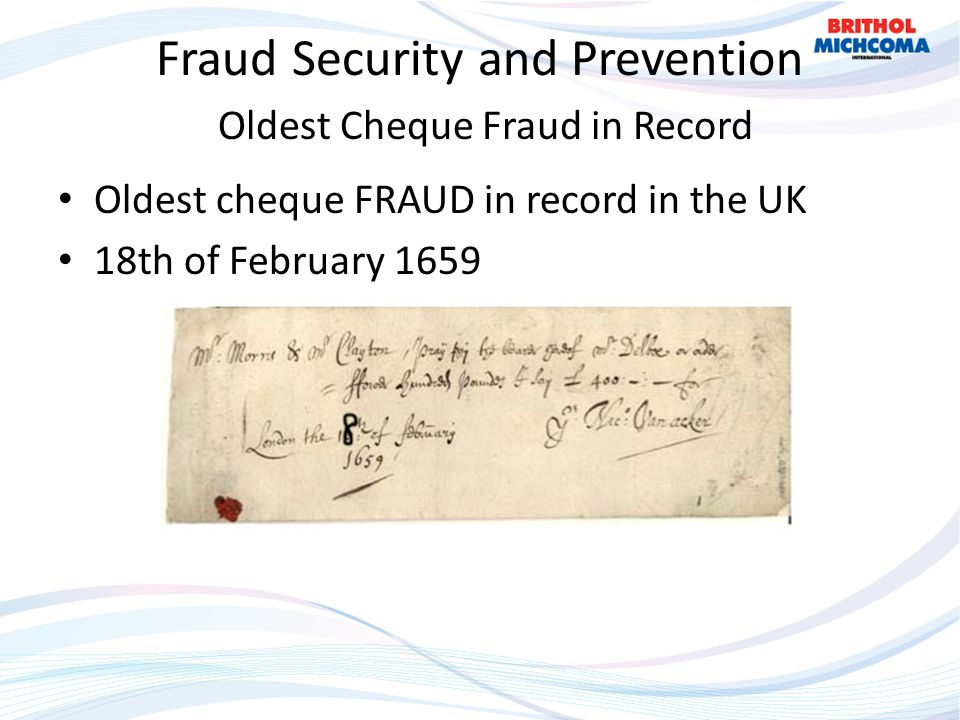 Fraud Security and Prevention Oldest Cheque Fraud in Record Oldest cheque FRAUD in record in the UK 18th of February 1659