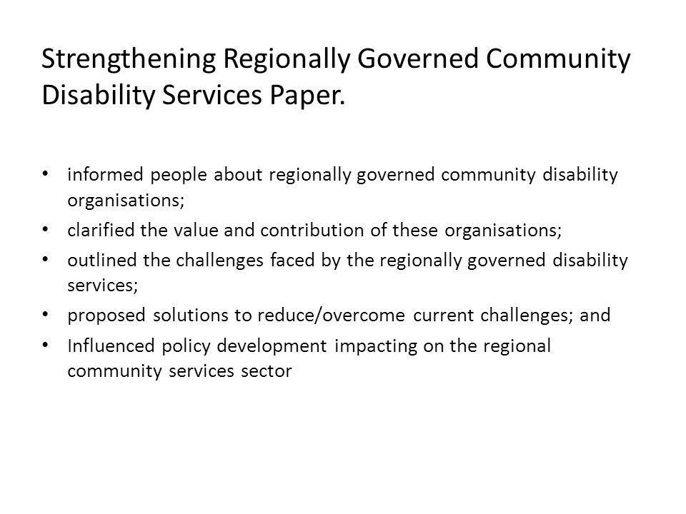 Strengthening Regionally Governed Community Disability Services Paper. informed people about regionally governed community disability organisations; c