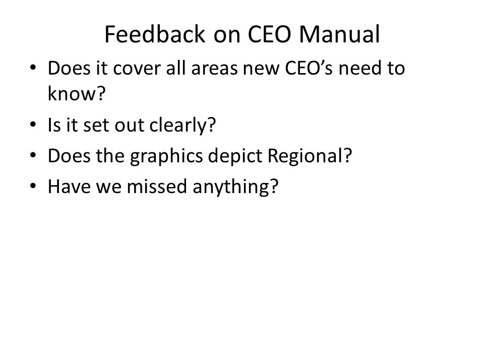 Feedback on CEO Manual Does it cover all areas new CEO's need to know.