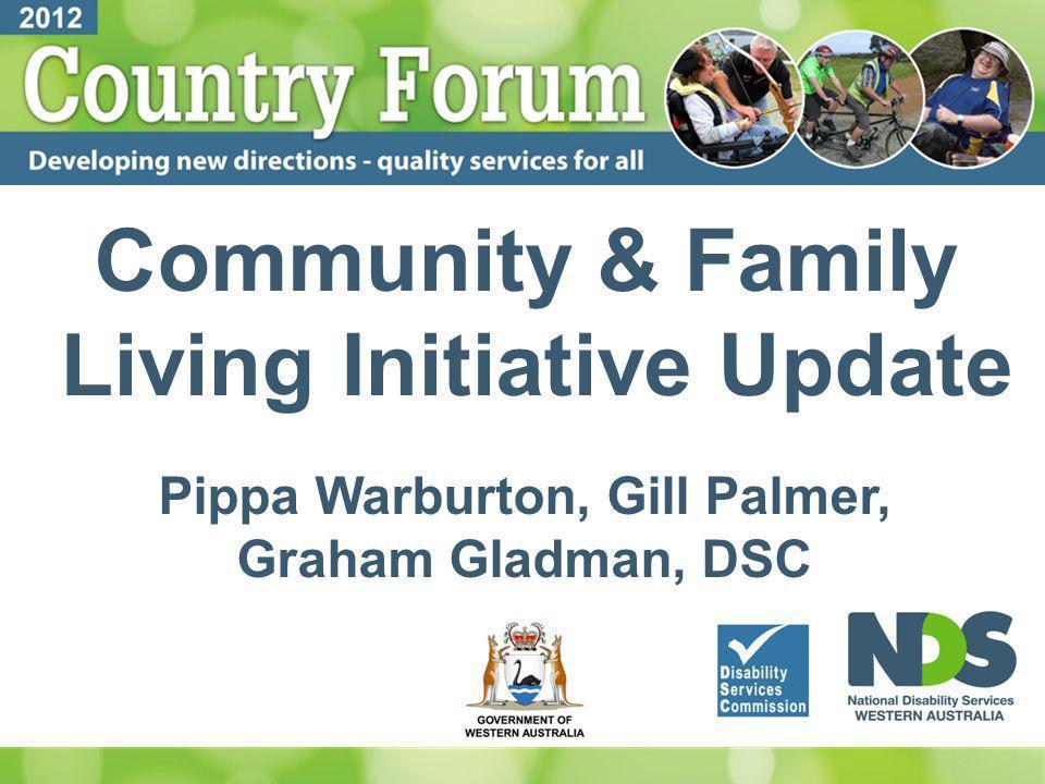Community & Family Living Initiative Update Pippa Warburton, Gill Palmer, Graham Gladman, DSC