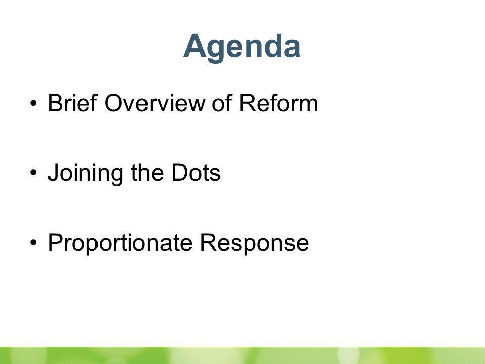 Agenda Brief Overview of Reform Joining the Dots Proportionate Response