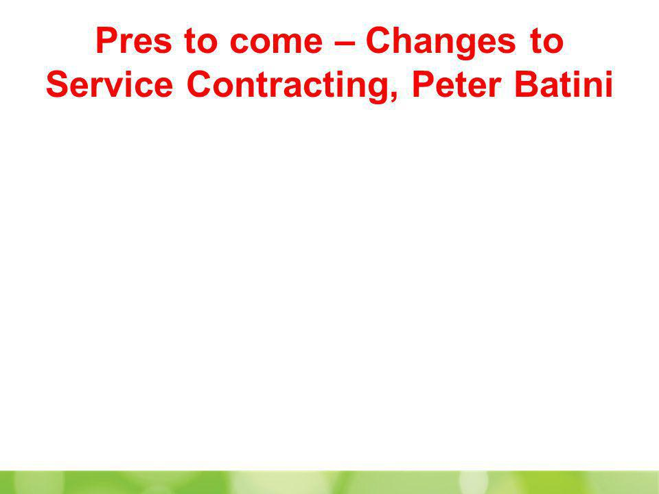 Pres to come – Changes to Service Contracting, Peter Batini