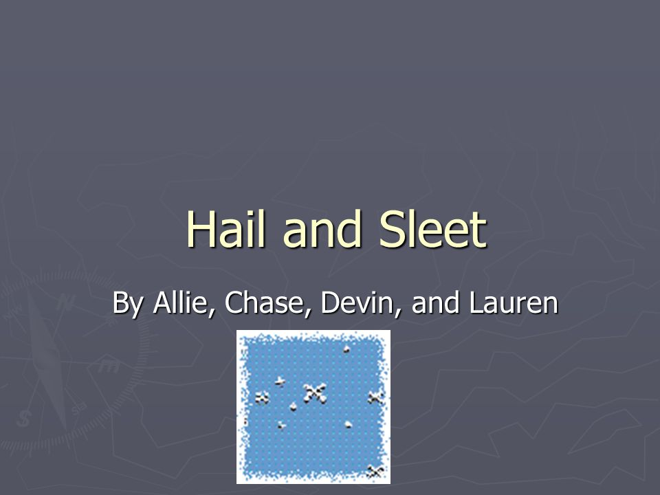 Hail and Sleet By Allie, Chase, Devin, and Lauren