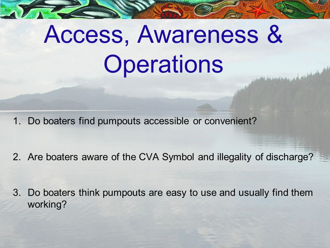 Access, Awareness & Operations 1.Do boaters find pumpouts accessible or convenient.