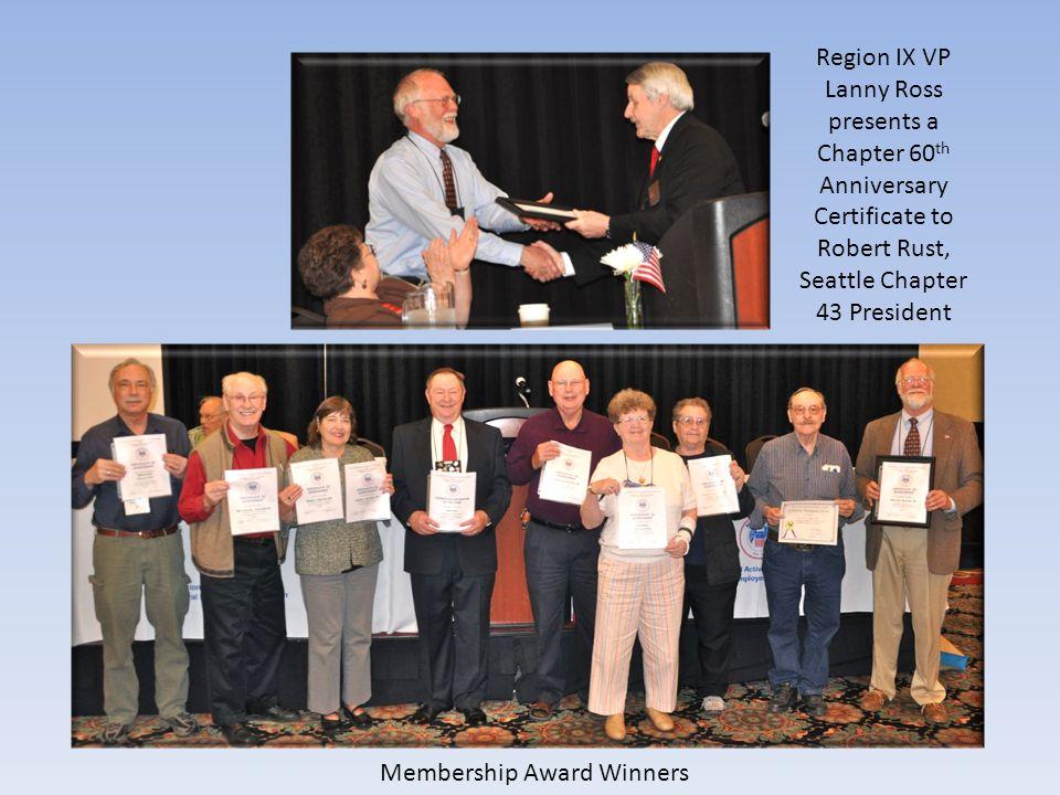 Membership Award Winners Region IX VP Lanny Ross presents a Chapter 60 th Anniversary Certificate to Robert Rust, Seattle Chapter 43 President