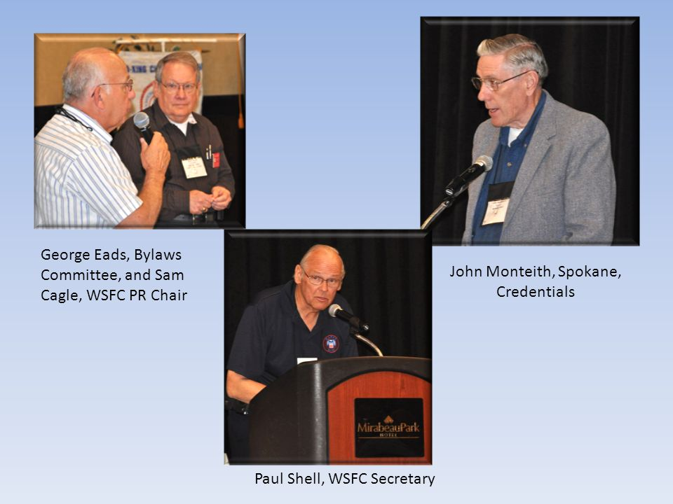 Paul Shell, WSFC Secretary George Eads, Bylaws Committee, and Sam Cagle, WSFC PR Chair John Monteith, Spokane, Credentials