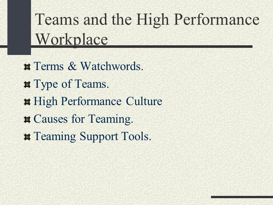 Terms & Watchwords. Type of Teams. High Performance Culture Causes for Teaming.