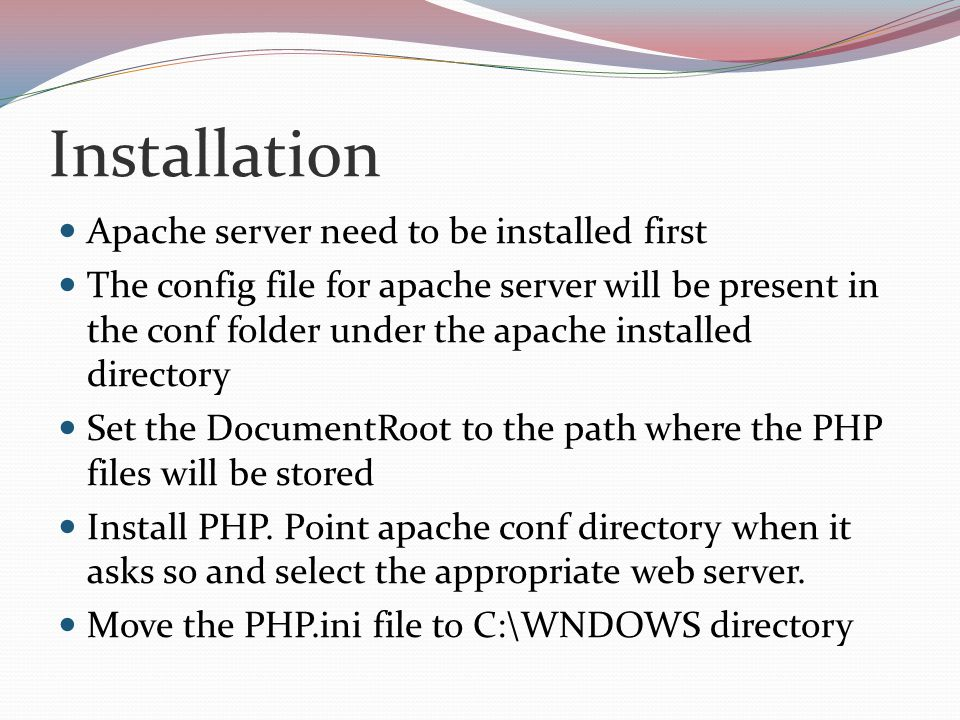 Installation Apache server need to be installed first The config file for apache server will be present in the conf folder under the apache installed