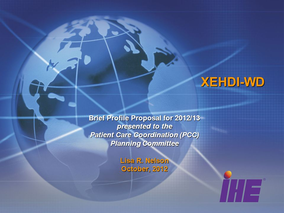 XEHDI-WD Brief Profile Proposal for 2012/13 presented to the Patient Care Coordination (PCC) Planning Committee Lisa R.