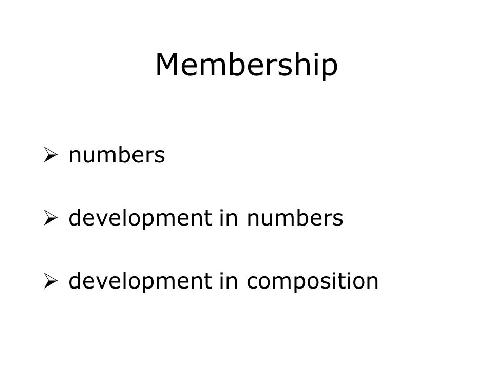 Membership  numbers  development in numbers  development in composition