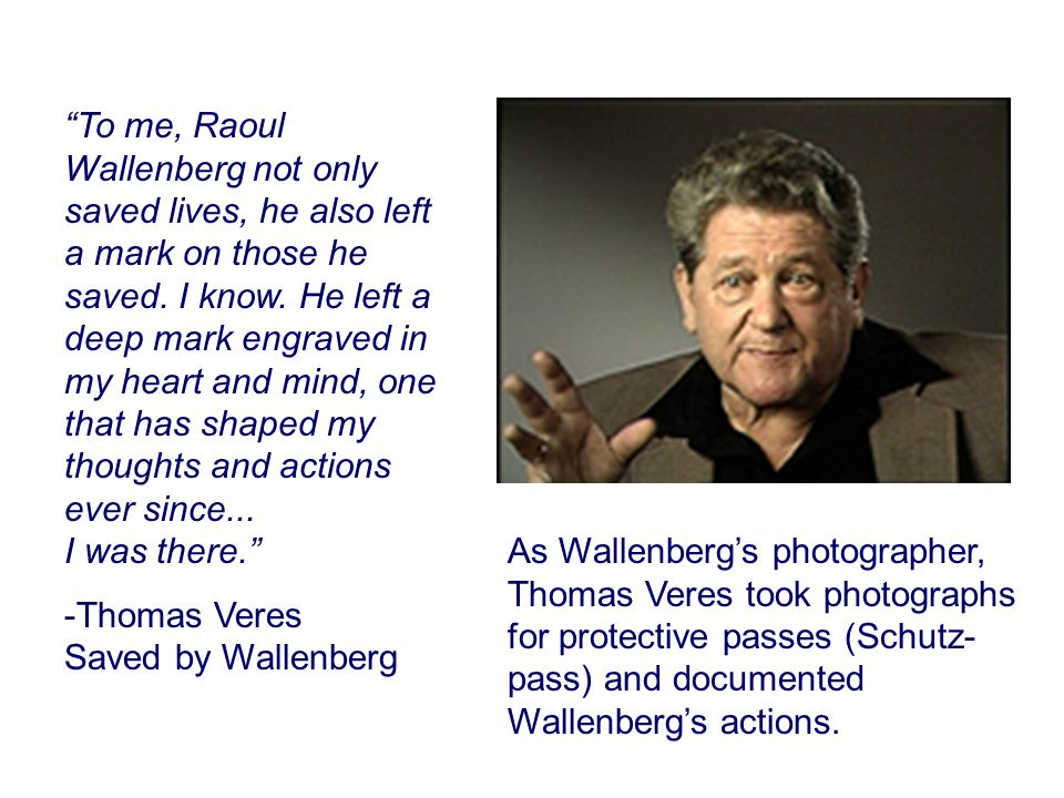 As Wallenberg's photographer, Thomas Veres took photographs for protective passes (Schutz- pass) and documented Wallenberg's actions.
