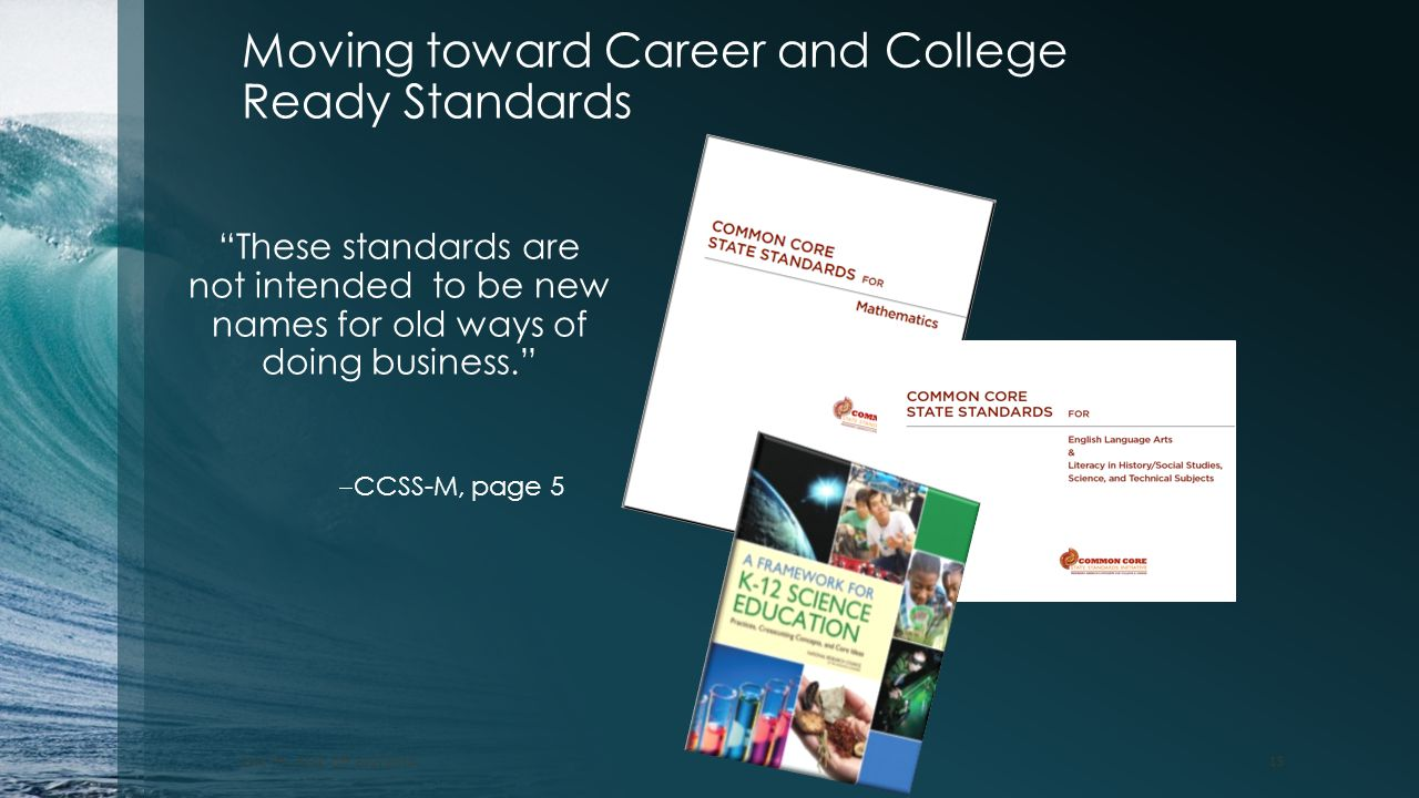 """Moving toward Career and College Ready Standards WA TPL Kick Off 6/2/2014 15 """"These standards are not intended to be new names for old ways of doing b"""