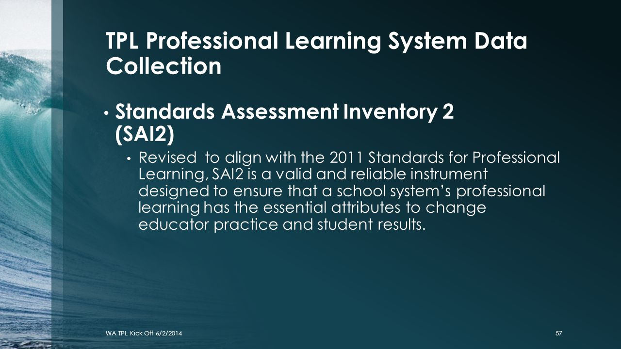 TPL Professional Learning System Data Collection Standards Assessment Inventory 2 (SAI2) Revised to align with the 2011 Standards for Professional Lea