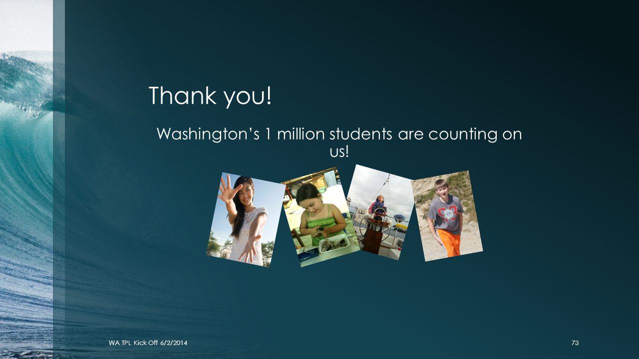 Thank you! Washington's 1 million students are counting on us! WA TPL Kick Off 6/2/201473