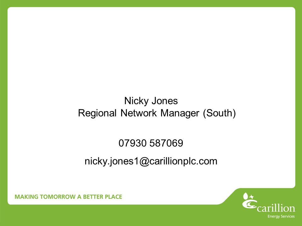 Nicky Jones Regional Network Manager (South) 07930 587069 nicky.jones1@carillionplc.com