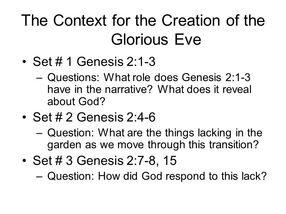 The Context for the Creation of the Glorious Eve Set # 1 Genesis 2:1-3 –Questions: What role does Genesis 2:1-3 have in the narrative? What does it re